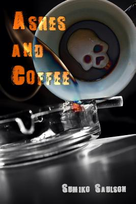 Click for more detail about Ashes and Coffee by Sumiko Saulson