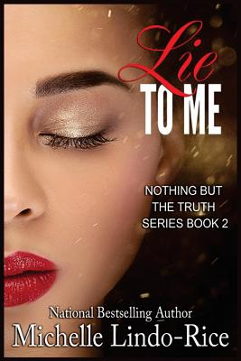 Click for more detail about Lie to Me (Nothing but the Truth, Volume 2) by Michelle Lindo-Rice