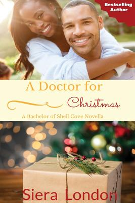 Click for more detail about A Doctor For Christmas: A Bachelor of Shell Cove Novella by Siera London