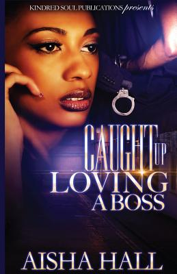Click for more detail about Caught Up Loving A Boss by Aisha Hall