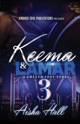 Click for more detail about Keema & Lamar 3 A Ghetto Love Story by Aisha Hall