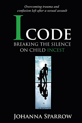 Click for more detail about ICode: Breaking the silence on child incest by Johanna Sparrow