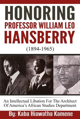 Click for more detail about Honoring Professor William Leo Hansberry (1894-1965): An Intellectual Libation For The Architect Of America's African Studies Department by Kaba Hiawatha Kamene