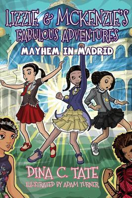 Click for more detail about Lizzie & McKenzie's Fabulous Adventures: Mayhem in Madrid by Dina C. Tate