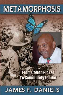 Book Cover Metamorphosis: Cotton Picker to Community Leader by James F. Daniels