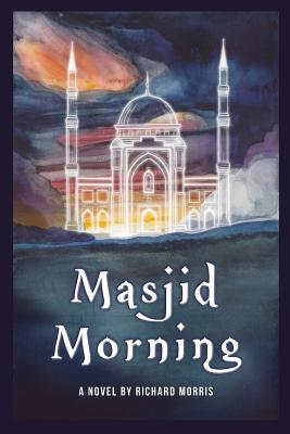Masjid Morning: A Novel by Richard Morris