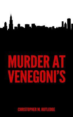 Click for more detail about Murder at Venegoni's by Christopher M. Rutledge