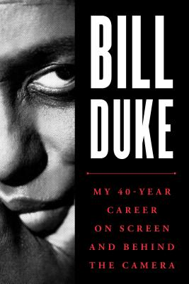 Click for more detail about Bill Duke: My 40-Year Career on Screen and Behind the Camera by Bill Duke