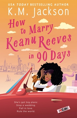 Book Cover How to Marry Keanu Reeves in 90 Days by K.M. Jackson