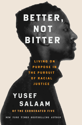 Click for more detail about Better, Not Bitter: Living on Purpose in the Pursuit of Racial Justice by Yusef Salaam
