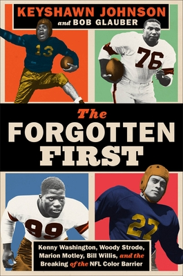 Click for more detail about The Forgotten First: Kenny Washington, Woody Strode, Marion Motley, Bill Willis, and the Breaking of the NFL Color Barrier by Keyshawn Johnson