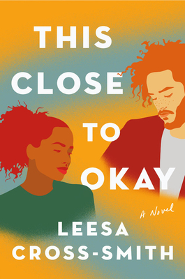 Click for more detail about This Close to Okay by Leesa Cross-Smith