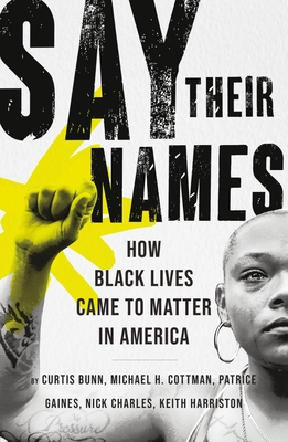 Book Cover Say Their Names: How Black Lives Came to Matter in America by Curtis Bunn, Michael H. Cottman, Patrice Gaines, Nick Charles, and Keith Harriston