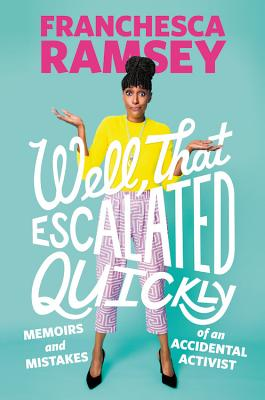Click for more detail about Well, That Escalated Quickly: Memoirs and Mistakes of an Accidental Activist by Franchesca Ramsey