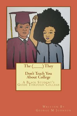 Click for more detail about The (________) They Don't Teach You about College by George M. Johnson