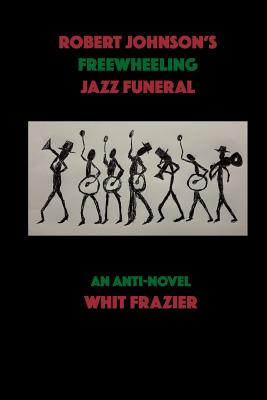 Click for more detail about Robert Johnson's Freewheeling Jazz Funeral by Whit Frazier