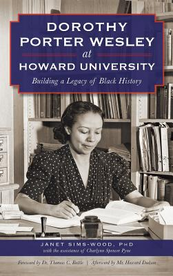 Book cover of Dorothy Porter Wesley At Howard University: Building A Legacy Of Black History by Janet Sims-Wood