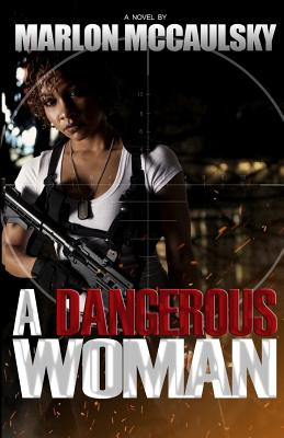 Click for more detail about A Dangerous Woman by Marlon McCaulsky