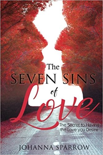 Click for more detail about The Seven Sins of Love: The secret to having the love you desire by Johanna Sparrow