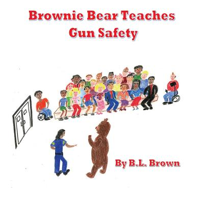 Click for more detail about Brownie Bear Teaches Gun Safety by B.L. Brown