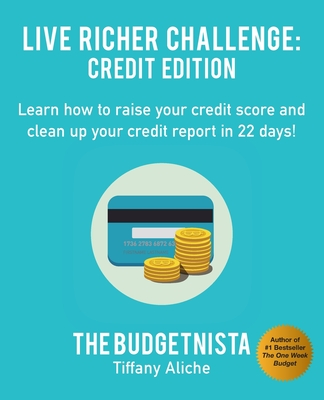 Book Cover Live Richer Challenge: Credit Edition: Learn how to raise your credit score and clean up your credit report in 22 days! by Tiffany Aliche