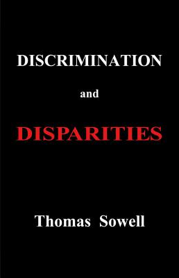 Click for more detail about Discrimination and Disparities by Thomas Sowell