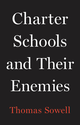Click for more detail about Charter Schools and Their Enemies by Thomas Sowell