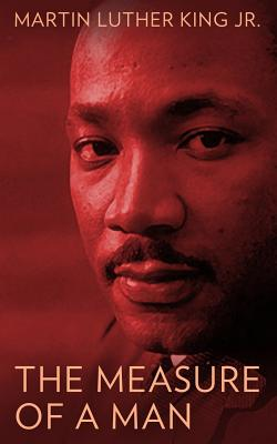 Click for more detail about The Measure of a Man by Martin Luther King, Jr.