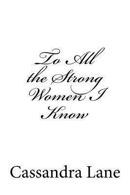 Book Cover To All the Strong Women I Know by Cassandra Lane