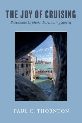 Click for more detail about The Joy of Cruising: Passionate Cruisers, Fascinating Stories by Paul C. Thornton