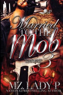 Click for more detail about Married to the Mob 3: A Black Mafia Love Affair (Volume 3) by Mz. Lady P