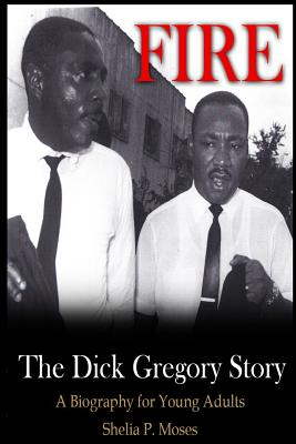 Click for more detail about Fire, The Dick Gregory Story: A Biography for Young Adults by Shelia P. Moses