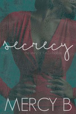 Click for more detail about Secrecy: The Story of KinZu Noble by Mercy B.