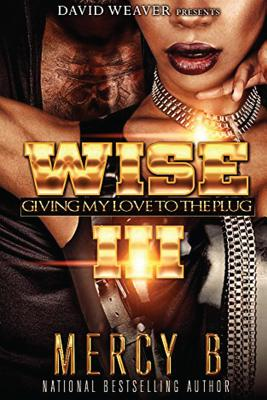 Click for more detail about Wise 3: Giving My Love to the Plug by Mercy B.
