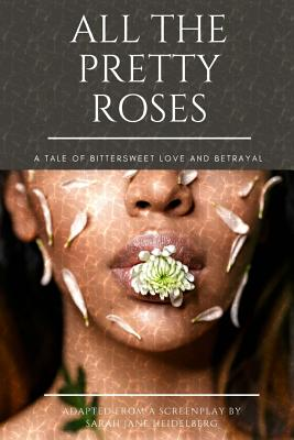 Click for more detail about All The Pretty Roses: A Tale of Bittersweet Love and Betrayal by Sarah J. Heidelberg