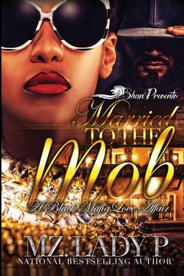 Click for more detail about Married to The Mob: A Black Mafia Love Affair (Volume 1) by Mz. Lady P