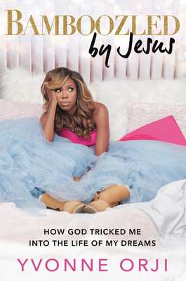 Click for more detail about Bamboozled by Jesus: How God Tricked Me Into the Life of My Dreams by Yvonne Orji
