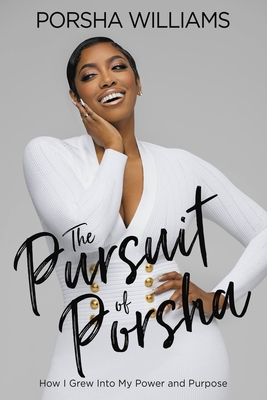Book Cover The Pursuit of Porsha: How My Journey to Happiness Can Help You Find Yours by Porsha Williams