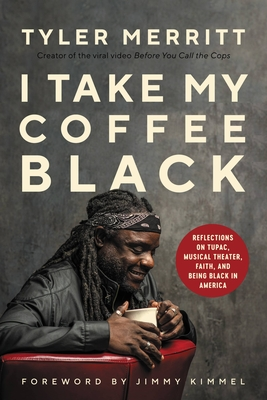 Click for more detail about I Take My Coffee Black: Reflections on Tupac, Musical Theater, Faith, and Being Black in America by Tyler Merritt