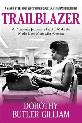 Click for more detail about Trailblazer: A Pioneering Journalist's Fight to Make the Media Look More Like America by Dorothy Butler Gilliam