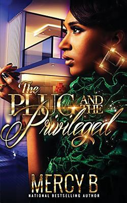 Click for more detail about The Plug & The Privileged: The Story of Reign Baylee Jones (RahMeek & Bella: A Philly Love Story) by Mercy B.