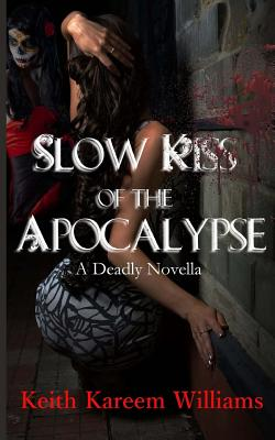 Click for more detail about Slow Kiss of the Apocalypse by Keith Kareem Williams