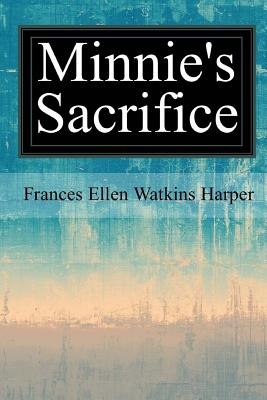 Click for more detail about Minnie's Sacrifice by Frances E. W. Harper