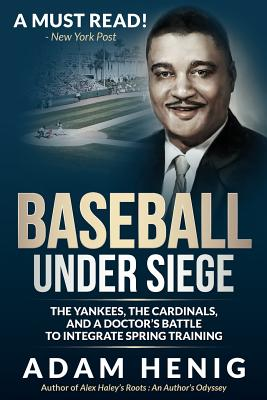 Click for more detail about Baseball Under Siege: The Yankees, the Cardinals, and a Doctor's Battle to Integrate Spring Training by Adam Henig