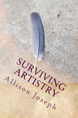 Click for more detail about Surviving Artistry by Allison Joseph