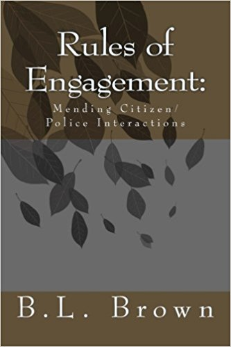 Click for more detail about Rules of Engagement:: Mending Citizen/Police Interactions by B.L. Brown