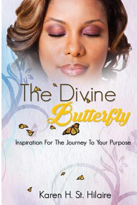 Click for more detail about The Divine Butterfly: Inspiration For The Journey To Your Purpose by Karen H. St. Hilaire