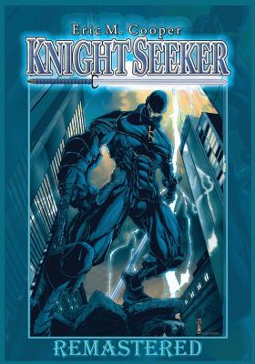 Click for more detail about Knight Seeker Vol. 1 Re-Mastered by Eric M. Cooper