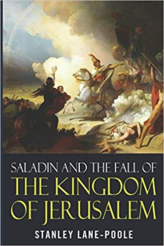 Click for more detail about Saladin and the Fall of the Kingdom of Jerusalem by Stanley Lane-Poole