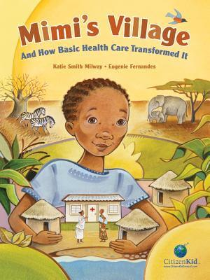 Click for more detail about Mimi's Village: And How Basic Health Care Transformed It (Citizenkid) by Katie Smith Milway